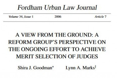 Fordham Urban Law Journal - A View from the Ground: A Reform Group's Perspective on the Ongoing Effort to Achieve Merit Seleciton of Judges